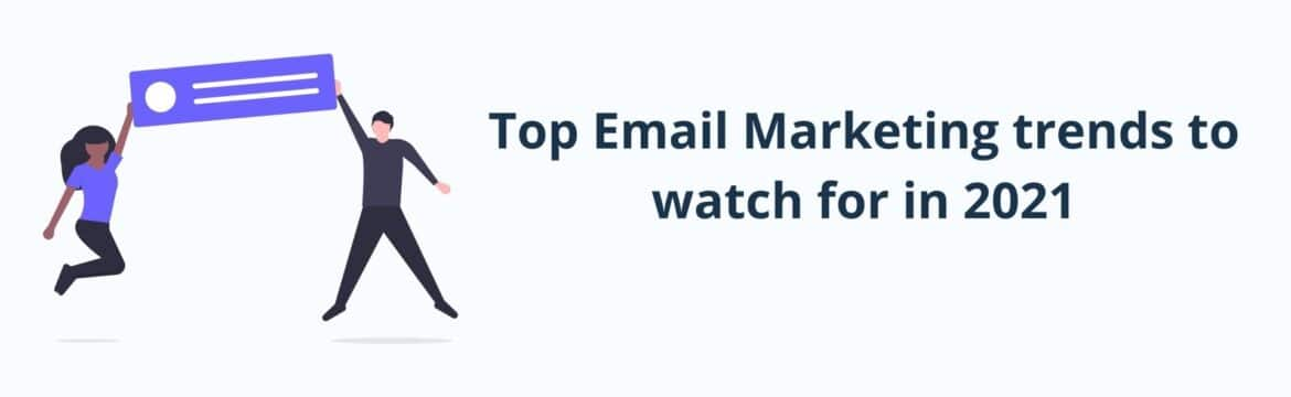 Top Email Marketing trends to watch for in 2021